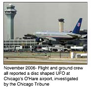 November 2006- Flight and ground crew all reported a disc shaped UFO at Chicago's O'Hare airport, investigated by the Chicago Tribune
