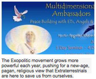 The Exopolitic movement grows more powerful each year, pushing for a new-age, pagan, religious view that Extraterrestrials are here to save us from ourselves.